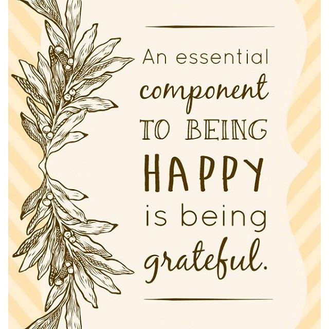 Quotes About Being Grateful An Essential Component To Being Happy Is Being Grateful Pictures  Quotes About Being Grateful