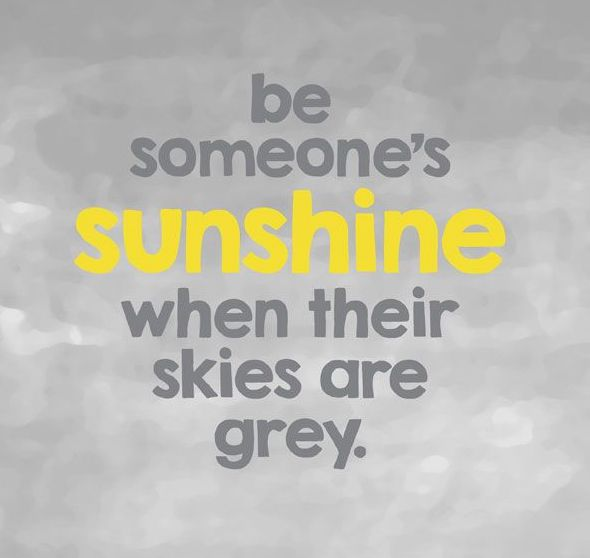 Be Someone's Sunshine When Their Skies Are Grey Pictures