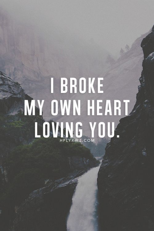I Broke My Own Heart Loving You Pictures, Photos, and Images ...