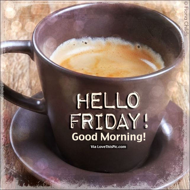 Good Morning Coffee Friday : Hello friday good morning pictures photos and images
