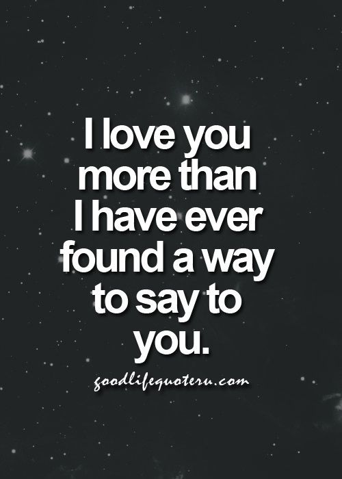 I Love You More Than I Have Ever Found A Way To Say To You Pictures, Photos, and Images for ...