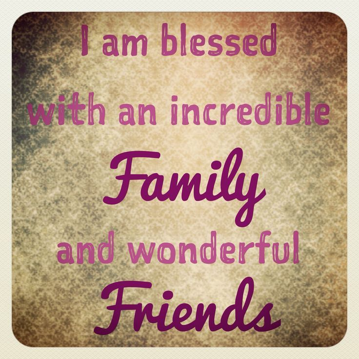i am blessed with an incredible family and wondeful