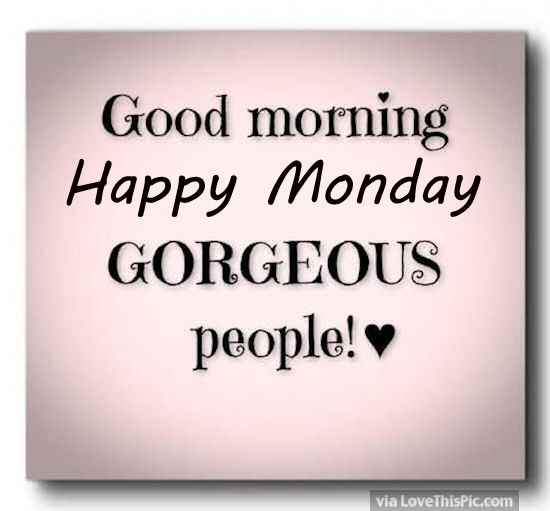 Good Morning Beautiful People Quotes: Good Morning Happy Monday Gorgeous People Pictures, Photos