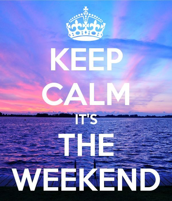 Keep Calm Its The Weekend Pictures Photos And Images For
