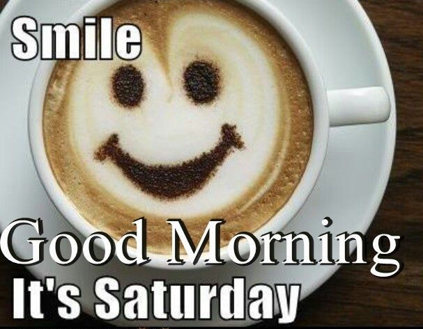 Good Morning Saturday Meme : Smile it s saturday pictures photos and images for