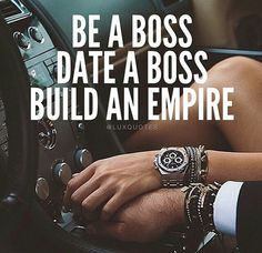 Be A Boss, Date A Boss, Build An Empire Pictures, Photos