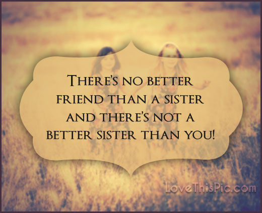 Best Friend Sister Wedding Quotes : There s no better friend than a sister pictures photos