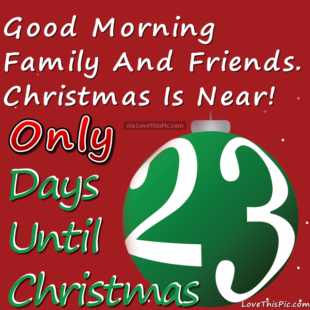 How Many Minutes Till Christmas.Good Morning Only 23 Days Until Christmas Pictures Photos