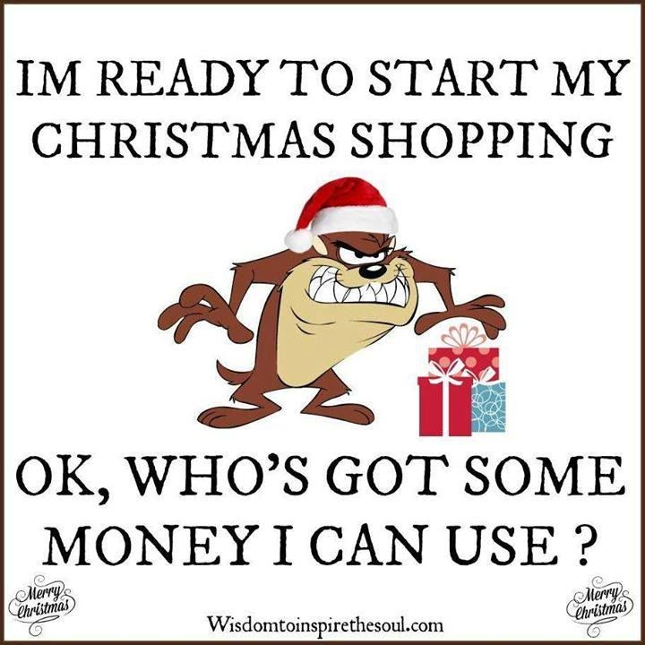 Funny Christmas Memes For Friends : I am ready to start christmas shopping who has money for