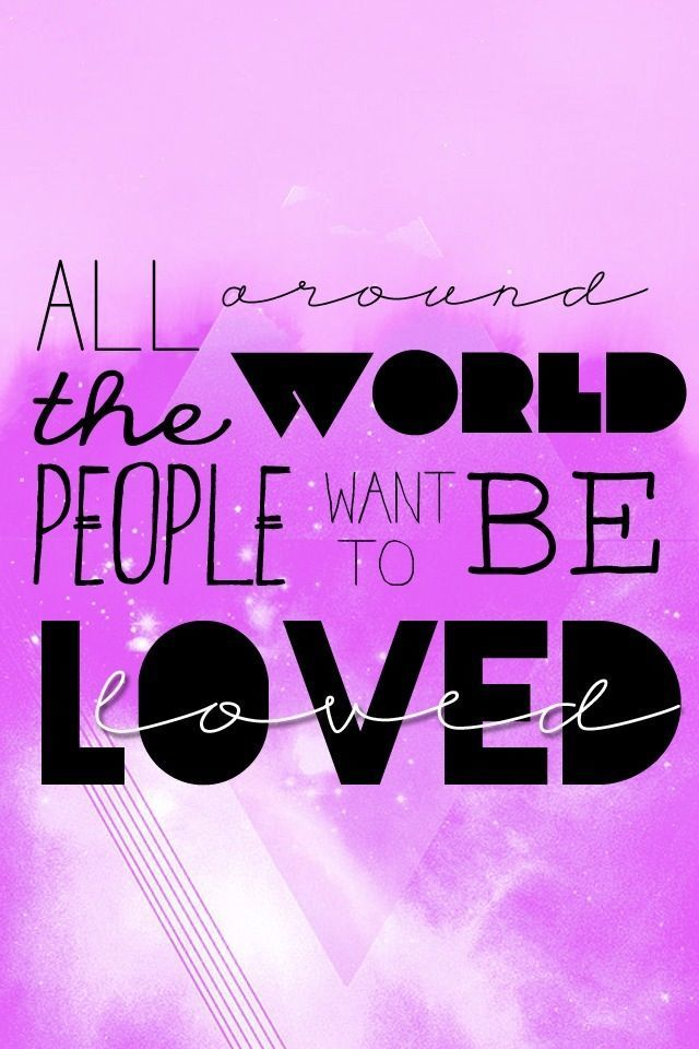 All Around The World People Want To Be Loved Cocoppa