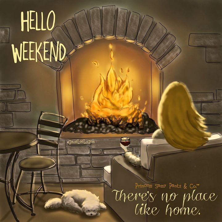 Hello Weekend Theres No Place Like Home Pictures Photos
