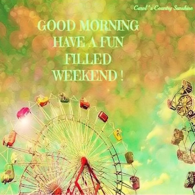 Good Morning Have A Fun Filled Weekend Pictures, Photos ...