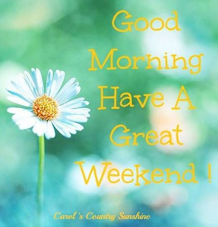 Good morning have a great weekend image pictures photos and images for facebook tumblr - Week end a nice ...