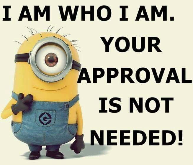 Minions I M Not Crazy Quote: I Am Who I Am, Your Approval Is Not Needed Pictures