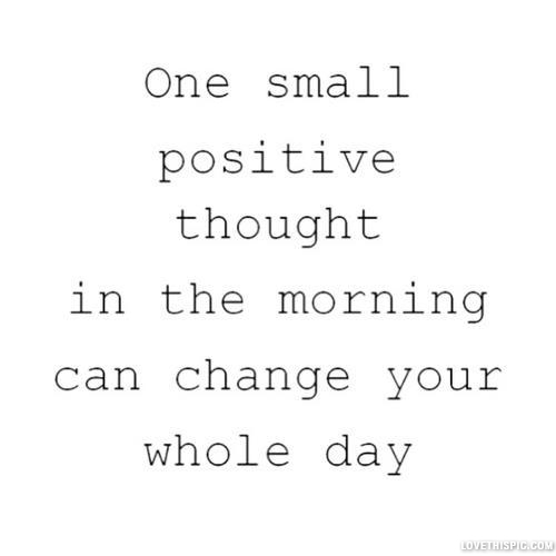 One Small Positive Thought In The Morning Pictures, Photos, and Images for Fa...