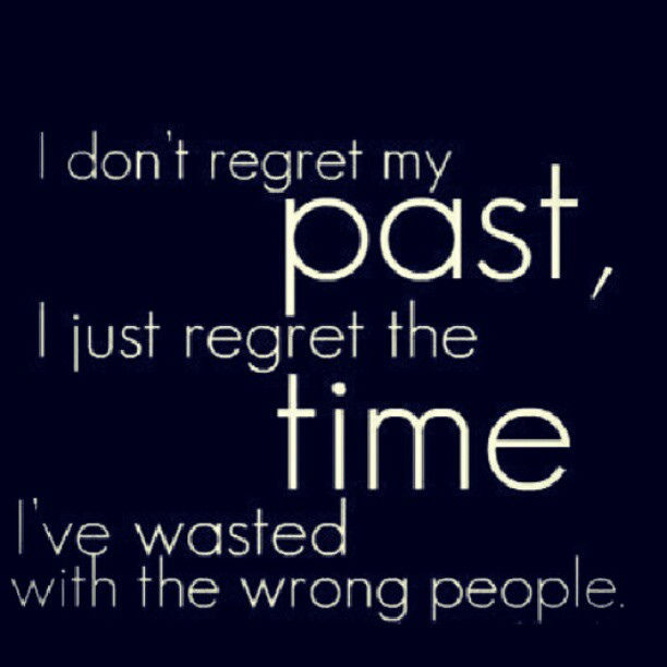 Quotes About Regret In Friendship : I dont regret my past pictures photos and images for