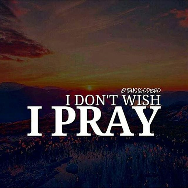 I Don T Wish I Pray Pictures Photos And Images For Facebook Tumblr Pinterest And Twitter