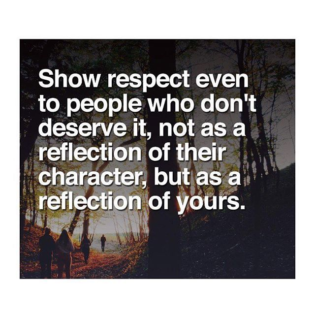 Show Respect Even To People Who Dont Deserve It Pictures Photos