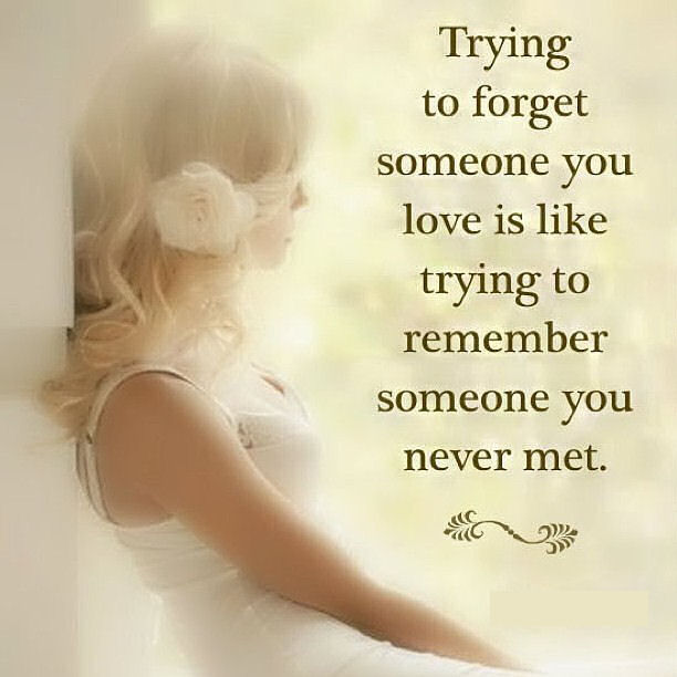 Trying To Forget Someone You Love Quote
