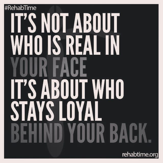 221100 Its Not About Who Is Real In Your Face Its About Who Stays Loyal Behind Your Back its not about who is real in your face, its about who stays loyal