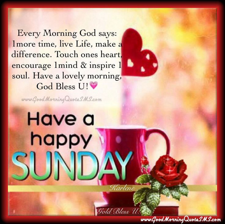 Good Morning And Happy Sunday Love Message : Have a happy sunday pictures photos and images for