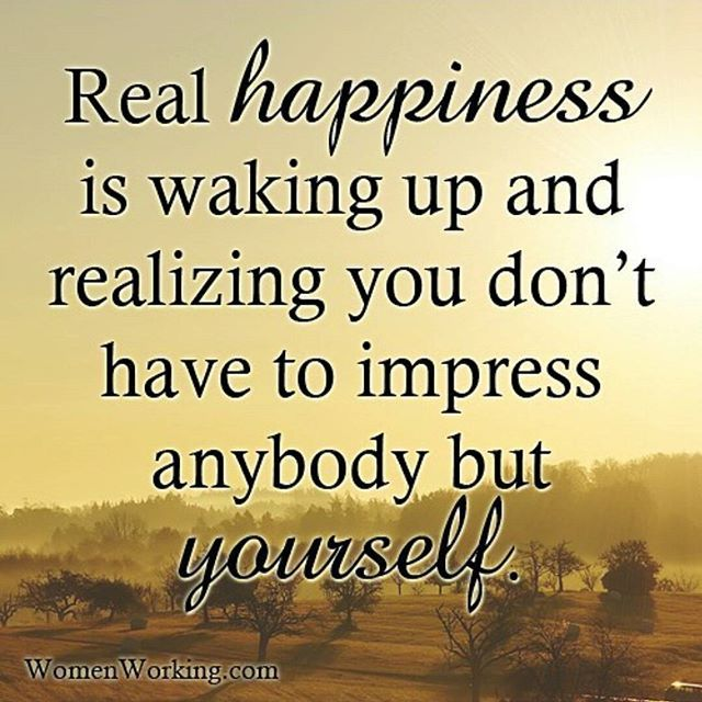 True Happiness Love Quotes: Real Happiness Is Waking Up And Realizing You Dont Have To