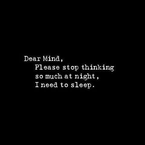 Image of: Deep Thoughts Dear Mind Please Stop Thinking So Much At Night Lovethispic Dear Mind Please Stop Thinking So Much At Night Pictures Photos