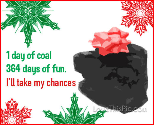1 Day Of Coal Funny Christmas Quote Pictures, Photos, and Images for ...