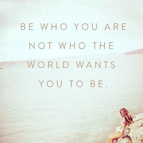 Be Who You Are Not Who The World Wants You To Be Pictures Photos And Images For Facebook