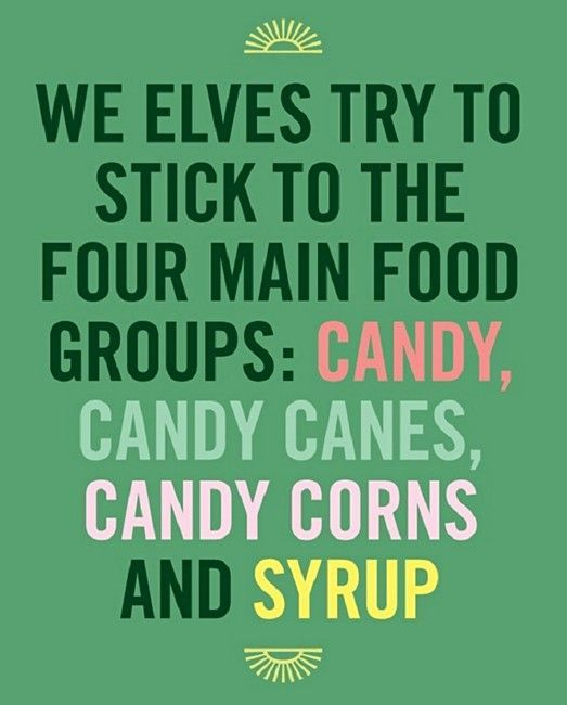 We Elves Try To Stick To The Four Main Food Groups ...