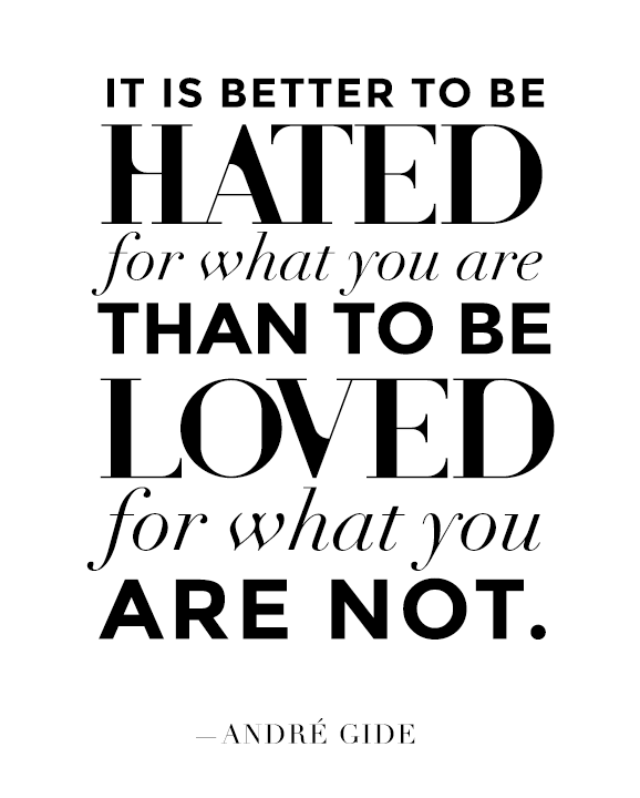 It Is Better To Be Hated For What You Are Than Loved For: It's Better To Be Hated For What You Are... Pictures
