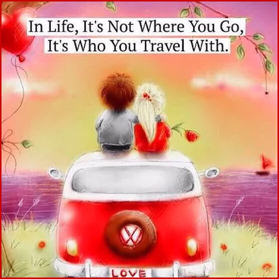 In Life Its Not Where You Go But Who You Travel With