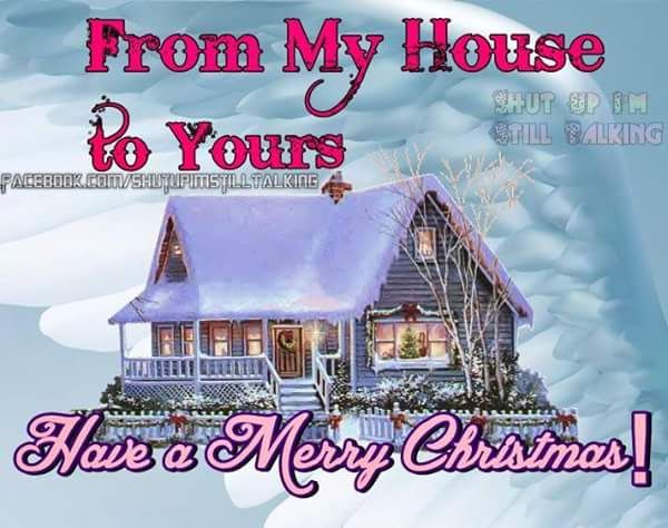 From My House To Yours Have A Merry Christmas Pictures, Photos ...