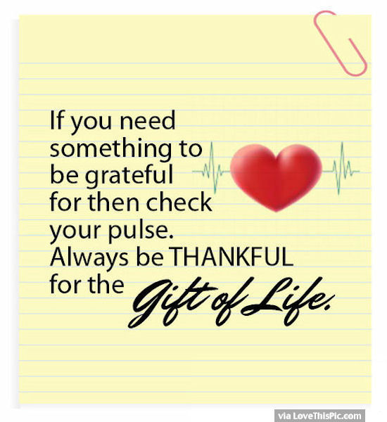 Be Grateful For The Gift Of Life Pictures, Photos, and Images for Facebook, T...