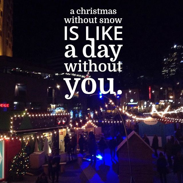 Christmas Without You.A Christmas Without Snow Is Like A Day Without You Pictures