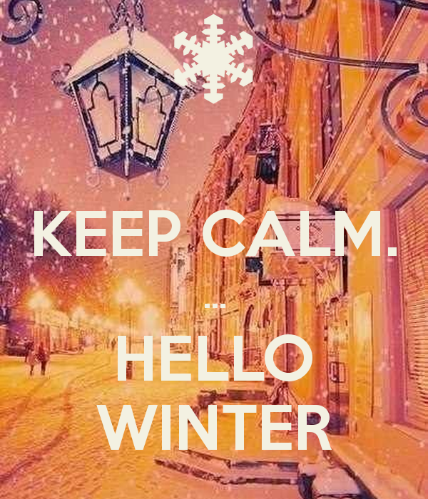 Keep Calm, Hello Winter