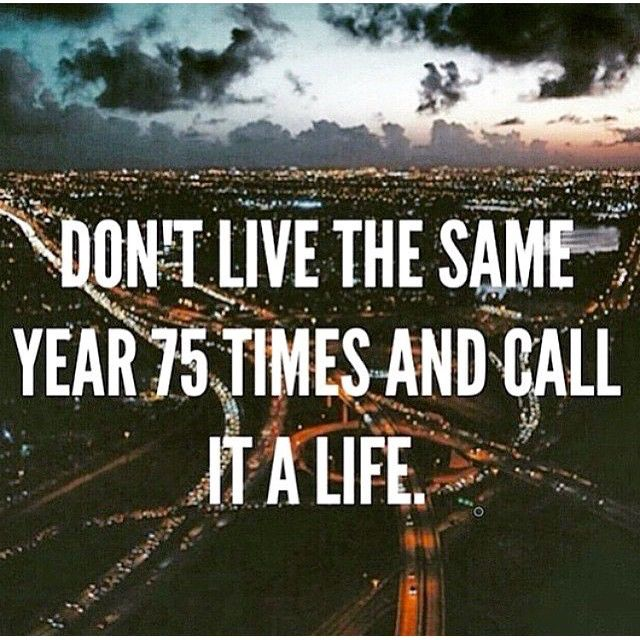 Don T Live The Same Year 75 Times And Call It A Life: Dont Live The Same Year 75 Times And Call It A Life