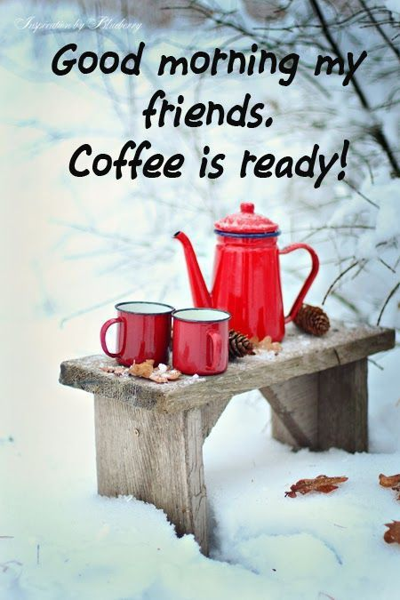 Good Morning My Friends Coffee Is Ready Pictures Photos