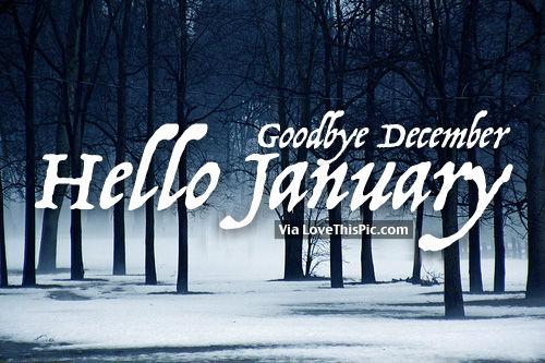 Goodbye december hello january
