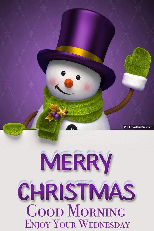 Merry Christmas, Good Morning, Enjoy Your Wednesday