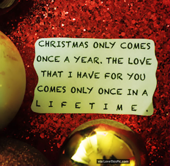 Christmas Love Quotes Christmas Only Comes Once A Year But My Love For You Lasts A  Christmas Love Quotes