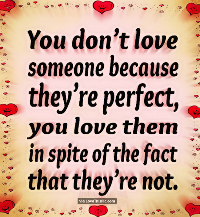 You Donu0027t Love Someone Because They Are Perfect
