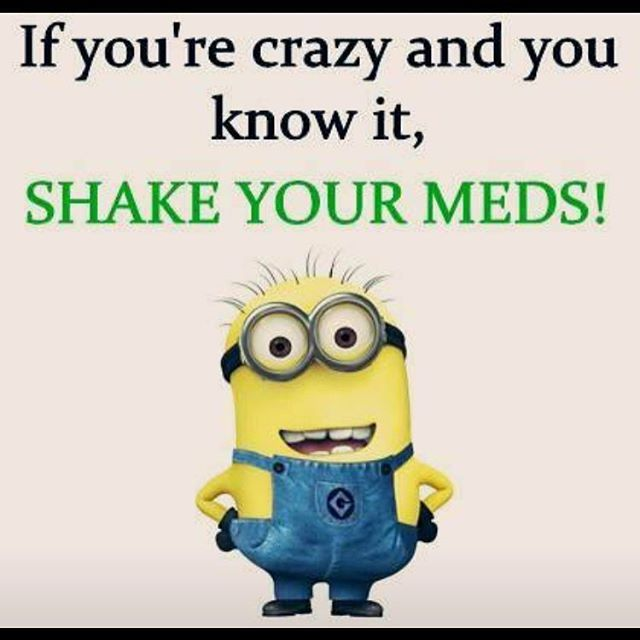 If You Re Crazy And You Know It Shake Your Meds Pictures