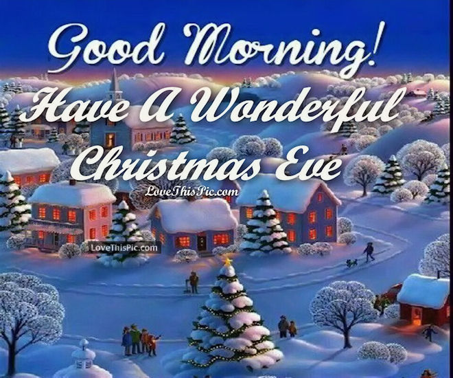 Good Morning Have A Wonderful Christmas Eve Pictures, Photos, and ...