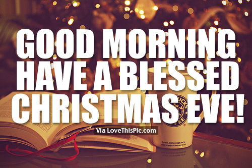 Good Morning, Have A Blessed Christmas Eve! Pictures, Photos, and ...