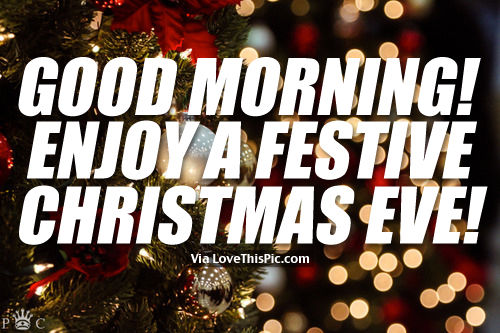 Good Morning! Enjoy A Festive Christmas Eve! Pictures