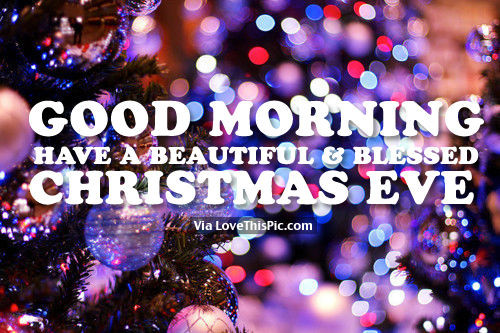 Good Morning, Have A Beautiful & Blessed Christmas Eve Pictures ...