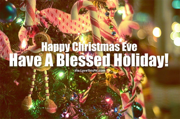 happy christmas eve have a blessed holiday - Have A Blessed Christmas