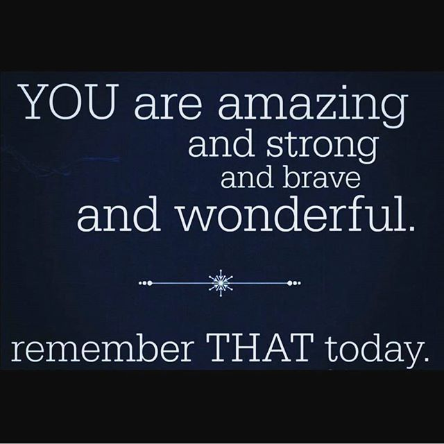 You Re Amazing Quotes: You Are Amazing And Strong And Brave And Wonderful