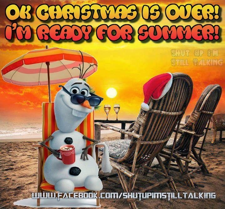 Christmas Is Over.Ok Christmas Is Over I Am Ready For Summer Pictures Photos